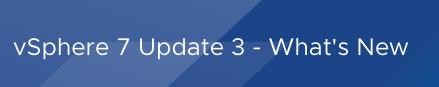 vSphere 7 Update 3 – What's new
